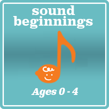 Sound Beginnings for ages 0-4